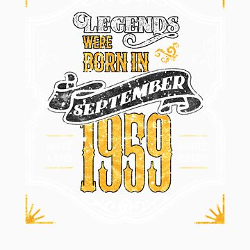 Legends Were Born in September 1959 Awesome 60th Birthday Gift by orangepieces