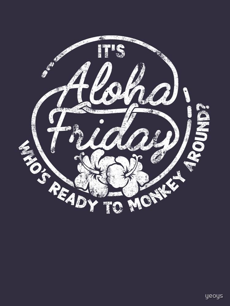 It's Aloha Friday Who's Ready To Monkey Around - Happy Hawaii Gift by yeoys