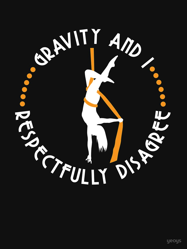Gravity And I Respectfully Disagree Aerialist - Aerial Dancing Gift by yeoys