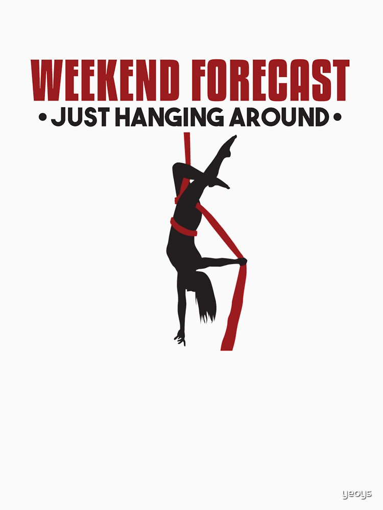 Weekend Forecast Just Hanging Around Aerialist - Aerial Dancing Gift by yeoys