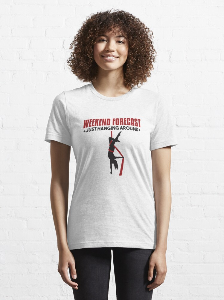 Alternate view of Weekend Forecast Just Hanging Around Aerialist - Aerial Dancing Gift Essential T-Shirt