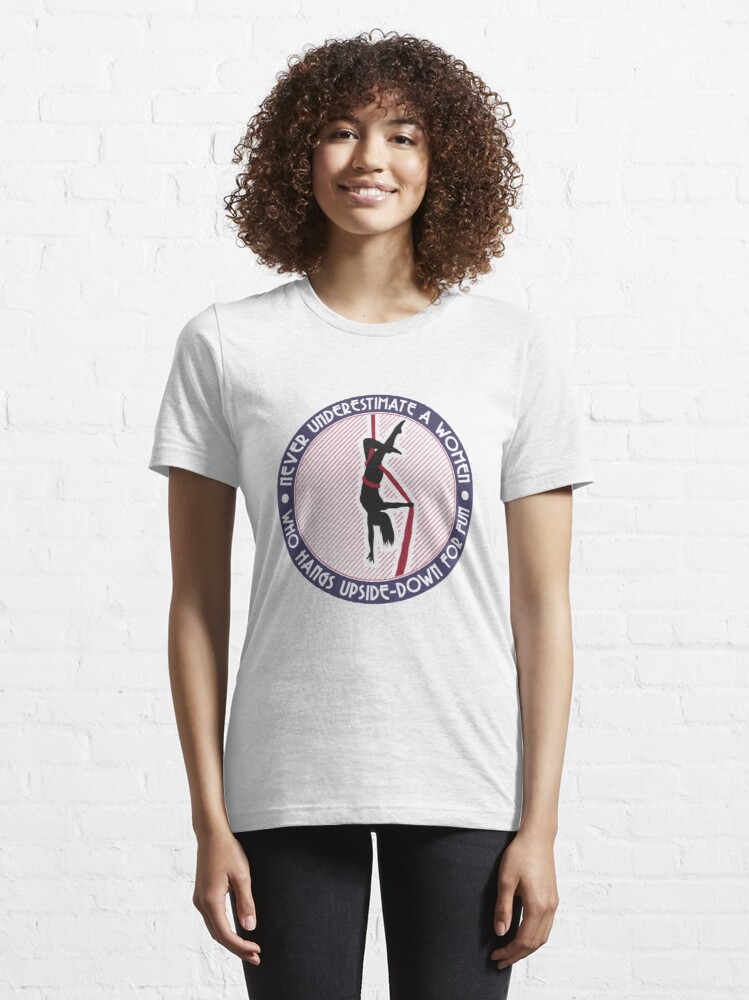 Alternate view of Never Underestimate A Women Who Hangs Upside-Down For Fun - Aerial Dancing Gift Essential T-Shirt