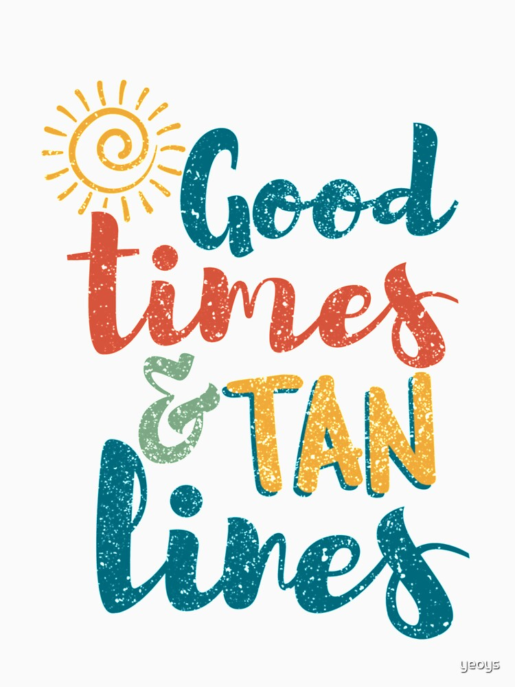 Good Times And Tan Lines - Beach Holidays Gift by yeoys