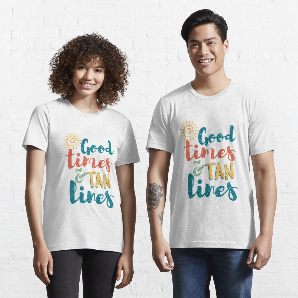 Good Times And Tan Lines - Beach Holidays Gift Essential T-Shirt