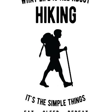 Hiking - What Life Is All About - Eat Sleep Repeat  by JakeRhodes