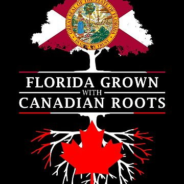 Florida Grown with Canadian Roots Design by ockshirts