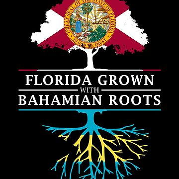 Florida Grown with Bahamian Roots Design by ockshirts