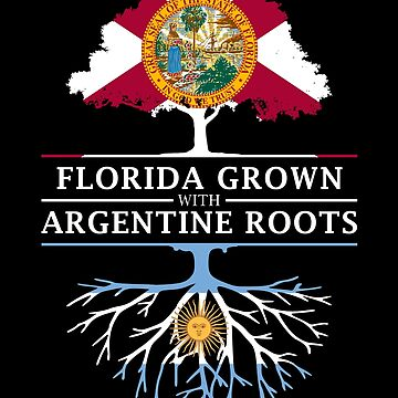 Florida Grown with Argentine Roots Design by ockshirts