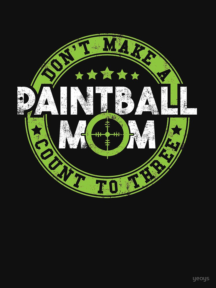 Don't Make A Painball-Mom Count To Three - Funny Paintball Gift by yeoys