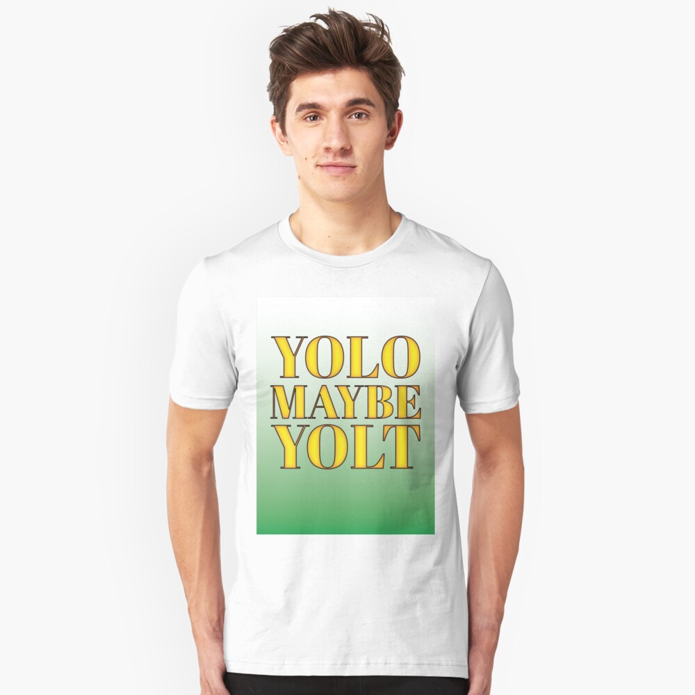 YOLO or is that YOLT Unisex T-Shirt