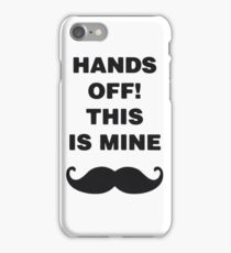 Hands off! This is Mine iPhone Case/Skin