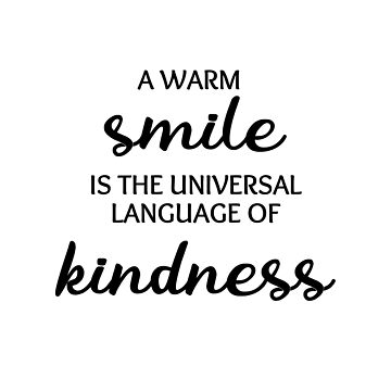 A warm smile is the universal language of kindness by IdeasForArtists