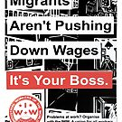 Migrants Aren't Pushing Down Wages, Your Boss Is - IWW: Industrial Workers of the World Poster by dru1138