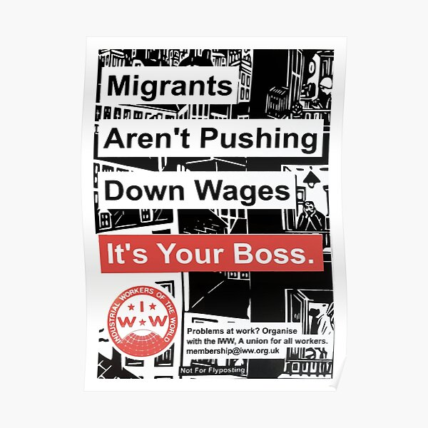 Migrants Aren't Pushing Down Wages, Your Boss Is - IWW: Industrial Workers of the World Poster Poster
