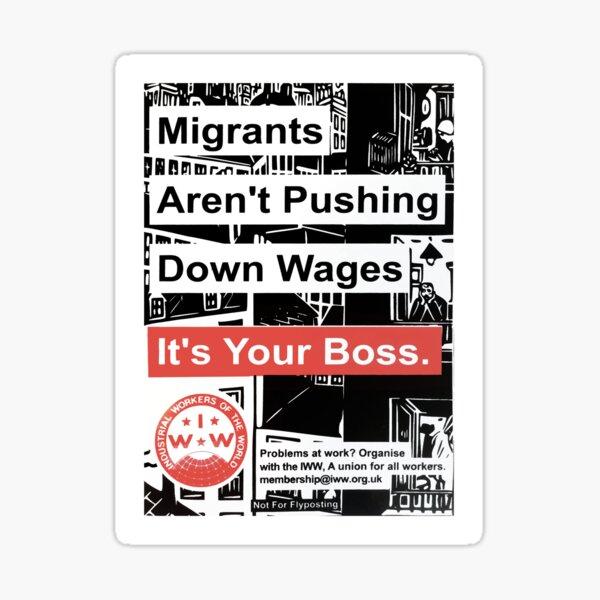 Los migrantes no están bajando los salarios, su jefe es - IWW: Cartel de los Trabajadores Industriales del Mundo Pegatina