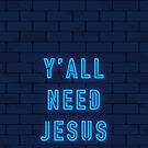 Y'all Need Jesus - Blue by thekasen
