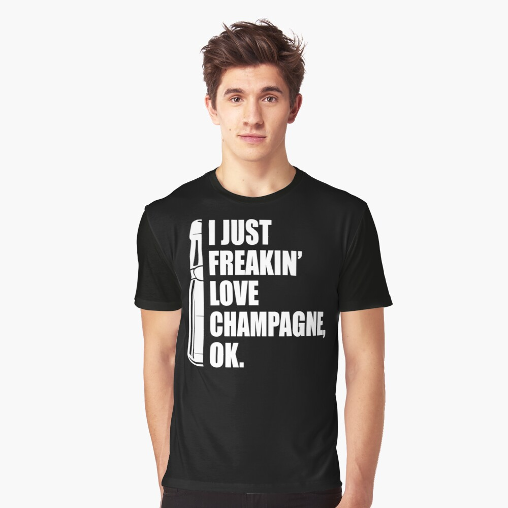 I Just Freakin' Love Champagne Quote Graphic T-Shirt