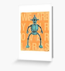 We Are Your Overlords Greeting Card
