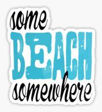 some beach somewhere Sticker