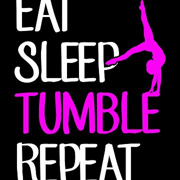 Eat sleep tumble repeat - Gymnast by alexmichel
