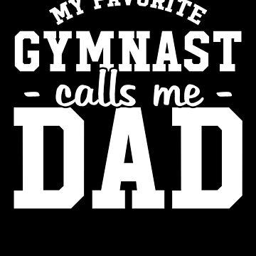 My favorite gymnast calls me dad - Gymnastic dad by alexmichel