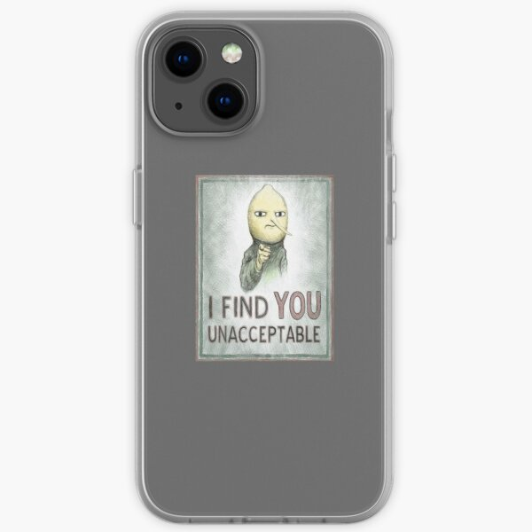 I Find You Unacceptable iPhone Soft Case