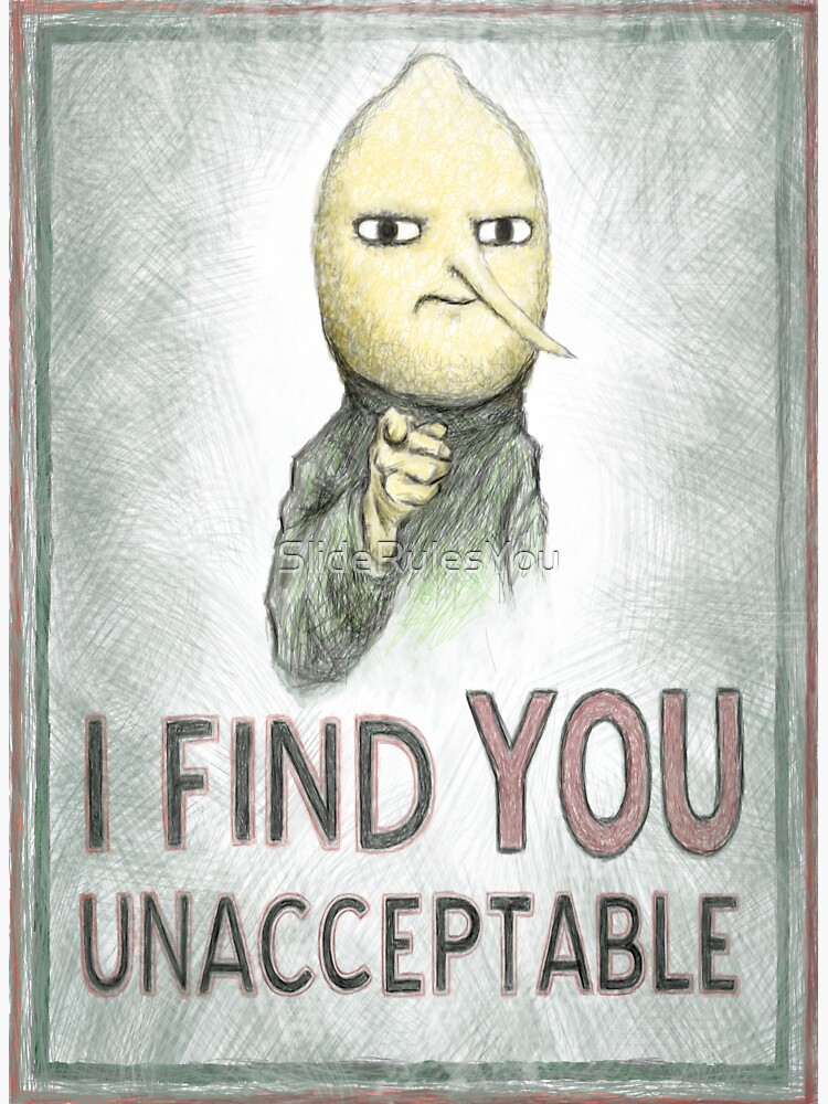 I Find You Unacceptable by SlideRulesYou