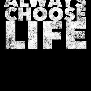 Always Choose Life - Pro Life - Anti Abortion  by BullQuacky