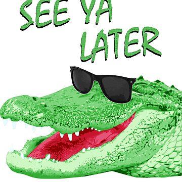 See Ya Later Alligator by idaspark