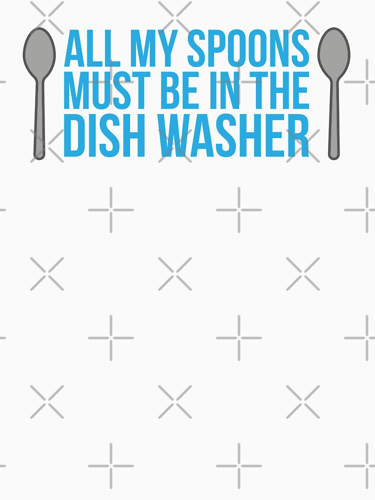 All My Spoons Must Be In The Dish Washer - funny spoonie quote by Isabelle-Anne