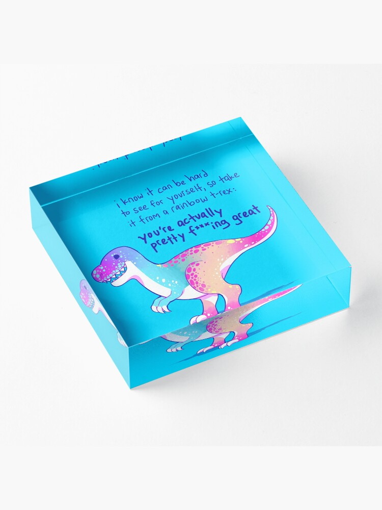 "Alternate view of ""You're Actually Pretty F***ing Great"" Rainbow T-Rex Acrylic Block"