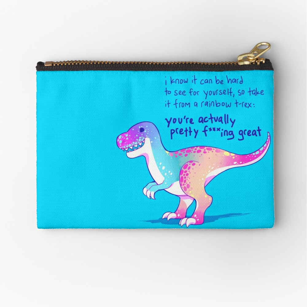 """You're Actually Pretty F***ing Great"" Rainbow T-Rex Zipper Pouch"