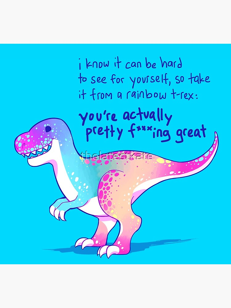 """""""You're Actually Pretty F***ing Great"""" Rainbow T-Rex by thelatestkate"""