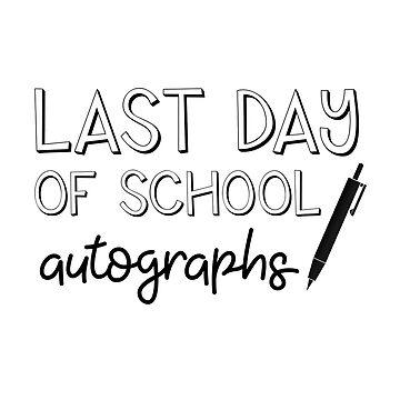 Letzter Tag der Schule Autogramme von kjanedesigns