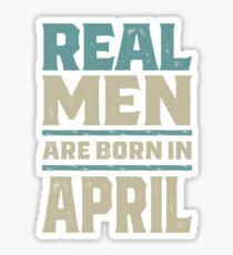 Real Men Are Born In April Sticker