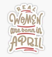 Real Women Are Born In April Sticker