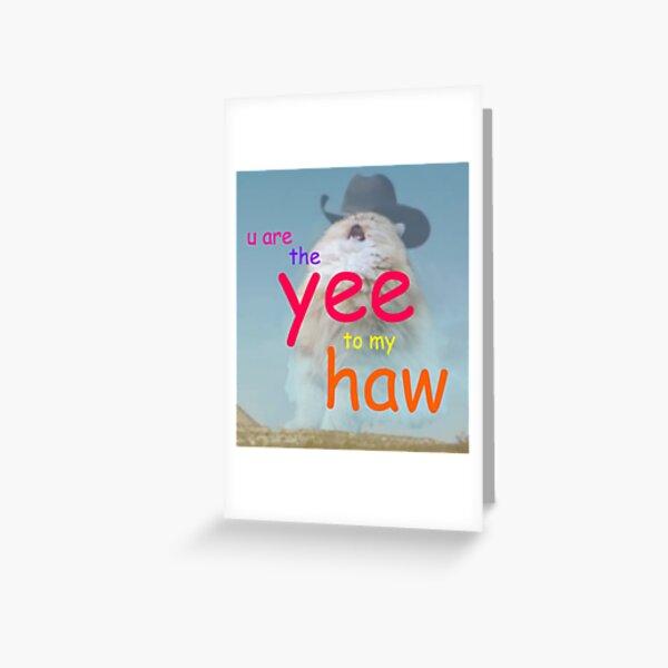the yee to my haw Greeting Card