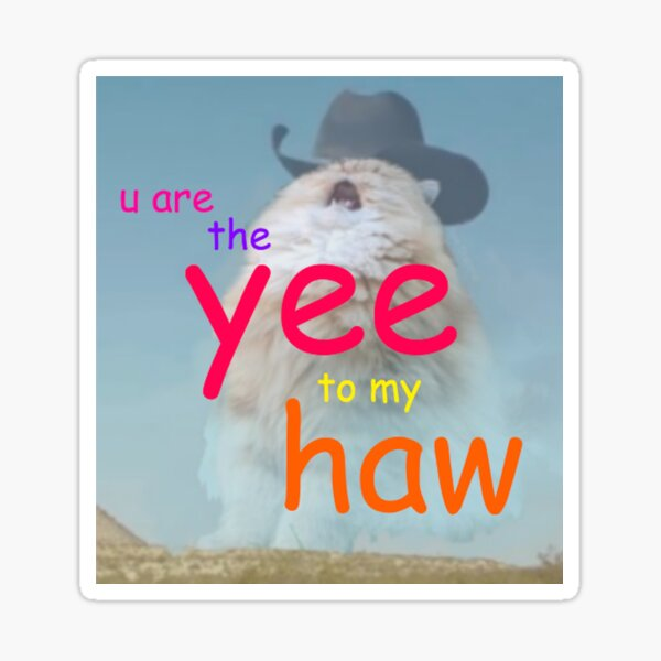the yee to my haw Sticker