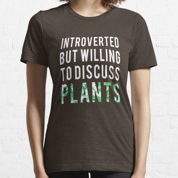 Introverted But Willing To Discuss Plants Shirt Introvert Gifts Essential T-Shirt