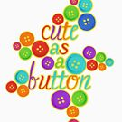 Cute as a Button by Amy-lee Foley