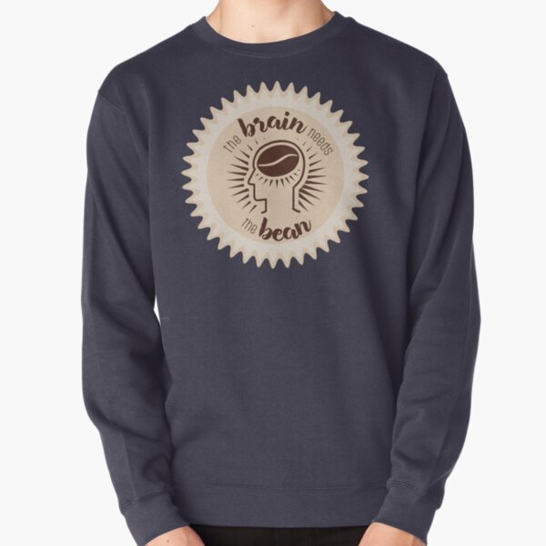 The Brain Needs the Bean - Coffee Lovers Pullover Sweatshirt
