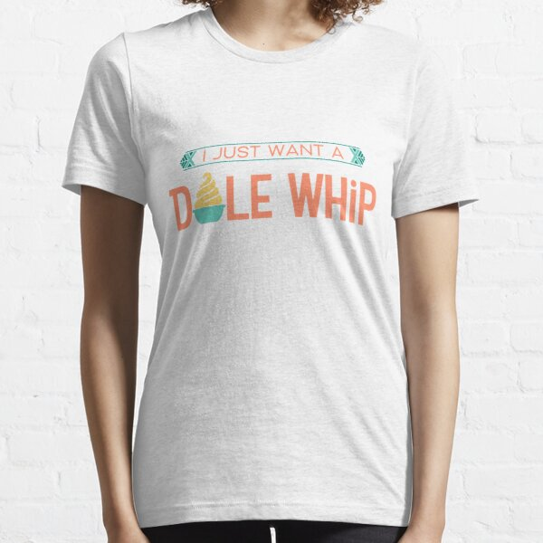 I Just Want a Dole Whip - WDW inspired Adventureland design Essential T-Shirt