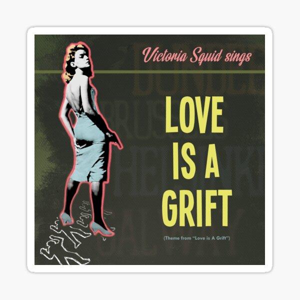 Love is a Grift - Victoria Squid Sings Sticker
