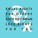 equal rights for others does not mean less rights for you by Skyler Orion