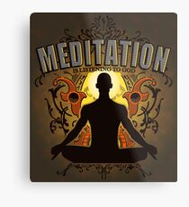 Meditation is LISTENING to GOD Metal Print