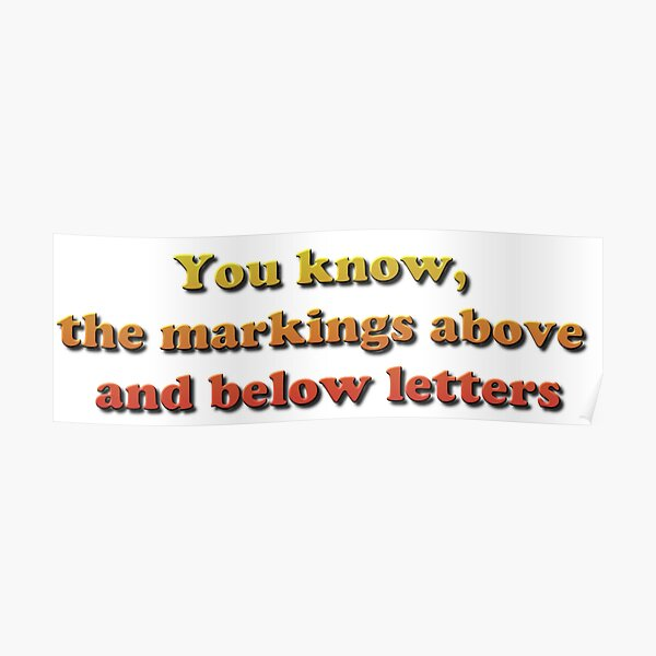 You know, the markings above and below letters Poster