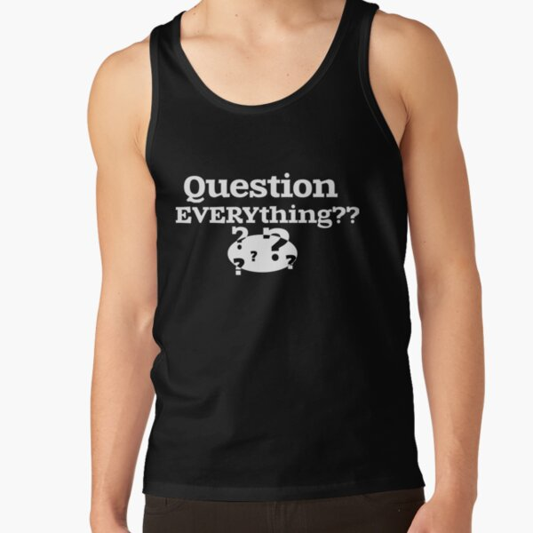 Question EVERYthing?? Tank Top