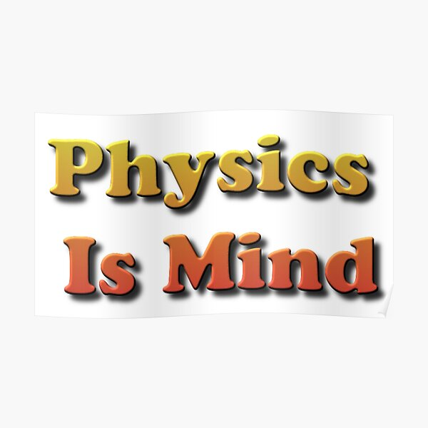 Physics Is Mind Poster