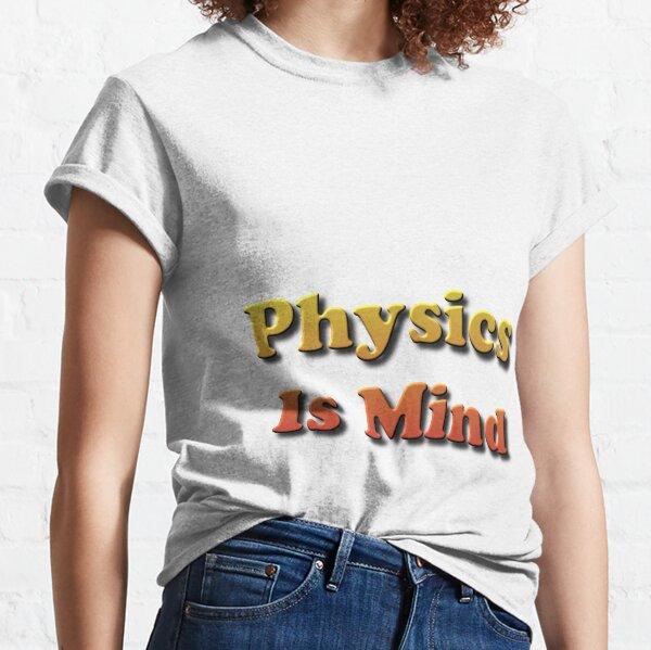 Physics Is Mind Classic T-Shirt
