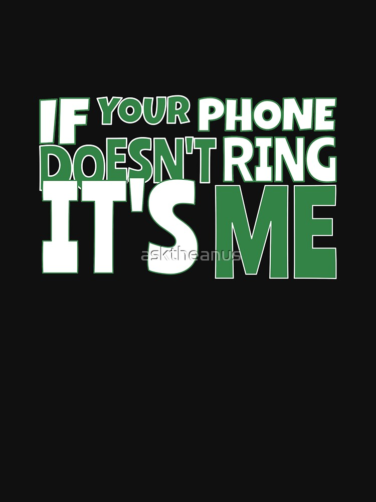 If your phone doesn't ring - it's me by asktheanus